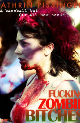 A Baseball Bat For All Her Needs: Fucking Zombie Bitches – Part 3