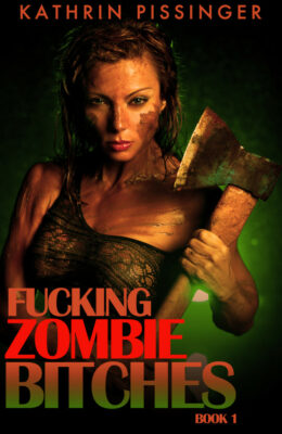 Fucking Zombie Bitches, Book 1