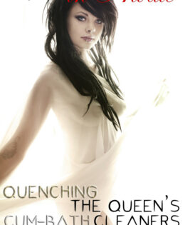 Quenching the Queen's Cum-Bath Cleaners